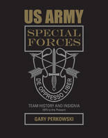 US Army Special Forces Team History and Insignia 1975 to the Present 1975 to the Present by Gary Perkowski