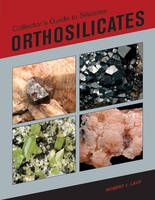 Collectors Guide to Silicates Orthosilicates by Robert Lauf