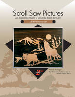 Scroll Saw Pictures An Illustrated Guide to Creating Scroll Saw Art by Frank Pozsgai, Douglas Congdon-Martin
