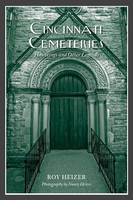Cincinnati Cemeteries Hauntings and Other Legends by Roy Heizer, Nancy Heizer