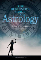 The Beginners Guide to Astrology Class Is in Session by Dusty Bunker