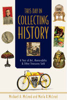 This Day in Collecting History A Year of Art, Memorabilia & Other Treasures Sold by Michael A. McLeod