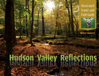 Hudson Valley Reflections Illustrated Travel and Field Guide by Michael Adamovic