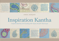 Inspiration Kantha Creative Stitchery and Quilting with Asias Ancient Technique by Anna Hergert