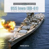 USS Iowa (BB-61) The Story of the Big Stick from 1940 to the Present by David Doyle
