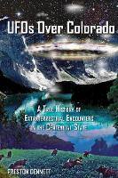 UFO Over Colorado A True History of Extraterrestrial Encounters in the Centennial State by Preston Dennett
