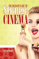 The Ultimate Guide to Strange Cinema by Michael Vaughn