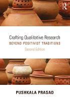 Crafting Qualitative Research Beyond Positivist Traditions by Pushkala Prasad