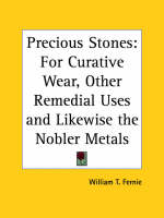 Precious Stones For Curative Wear, Other Remedial Uses and Likewise the Nobler Metals (1909) by William T. Fernie