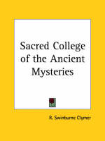 Sacred College of the Ancient Mysteries (1917) by R.Swinburne Clymer