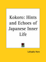 Kokoro Hints by Lafcadio Hearn, Lafcadio Hern
