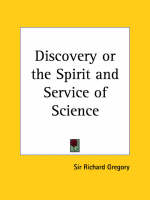 Discovery or the Spirit and Service of Science (1923) by Richard Gregory