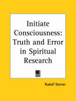 Initiate Consciousness Truth and Error in Spiritual Research (1924) by Rudolf Steiner