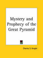Mystery and Prophecy of the Great Pyramid by Charles S. Knight