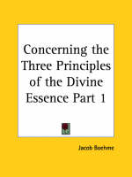 Concerning the Three Principles of the Divine Essence by Jacob Boehme