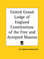 United Grand Lodge of England Constitutions of the Free and Accepted Masons (1911) by Sir Edward Letchworth