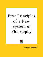 First Principles of a New System of Philosophy (1880) by Herbert Spencer