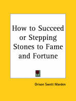How to Succeed or Stepping Stones to Fame and Fortune (1896) by Orison Swett Marden