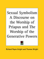 Sexual Symbolism a Discourse on the Worship of Priapus (1786) by Richard Payne Knight, Thomas Wright