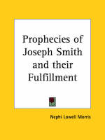 Prophecies of Joseph Smith by Nephi Lowell Morris