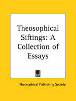 Theosophical Siftings A Collection of Essays by Theosophical Publishing Society