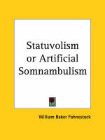 Statuvolism or Artificial Somnambulism (1869) by William Baker Fahnestock