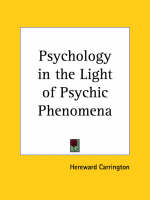 Psychology in the Light of Psychic Phenomena (1940) by Hereward Carrington