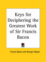 Keys for Deciphering the Greatest Work of Sir Francis Bacon (1916) by Francis Bacon