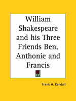 William Shakespeare and His Three Friends Ben, Anthonie and Francis (1911) by Frank A. Kendall