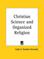 Christian Science and Organized Religion (1961) by Hugh A. Studdert-Kennedy
