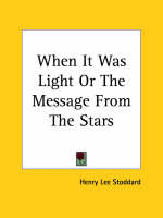When it Was Light or the Message from the Stars (1924) by Henry Lee Stoddard