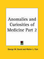 Anomalies & Curiosities of Medicine (1896) by George M. Gould, Walter L. Pyle