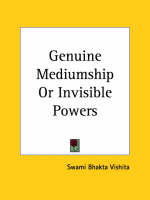 Genuine Mediumship or Invisible Powers (1919) by Swami Bhakta Vishita