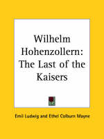 Wilhelm Hohenzollern The Last of the Kaisers (1926) by Emil Ludwig