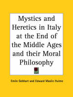 Mystics and Heretics in Italy at the End of the Middle Ages (1922) by Emile Gebhart