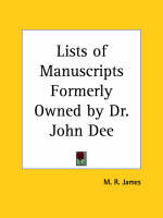 Lists of Manuscripts Formerly Owned by Dr. John Dee by M.R. James