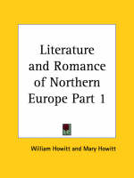 Literature & Romance of Northern Europe Vol. 1 (1852) by William Howitt, Mary Howitt
