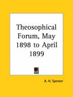 Theosophical Forum Vol. IV (1898) by A. H. Spencer