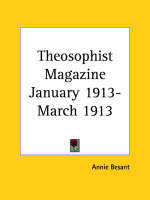 Theosophist Magazine (January 1913-March 1913) by Annie Besant