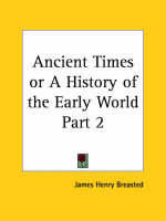 Ancient Times or a History of the Early World Vol. 2 (1916) by James Henry Breasted