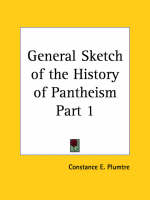 General Sketch of the History of Pantheism Vol. 1 (1878) by Constance E. Plumtre
