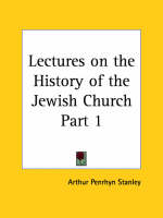 Lectures on the History of the Jewish Church Vol. 1 (1892) by Arthur Penrhyn Stanley