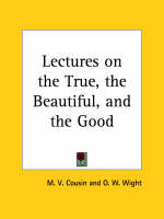 Lectures on the True, the Beautiful, and the Good (1858) by M.V. Cousin