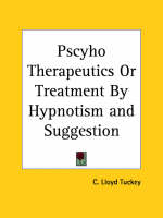 Pscyho Therapeutics or Treatment by Hypnotism and Suggestion (1890) by C. Lloyd Tuckey