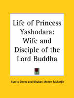 Life of Princess Yashodara Wife and Disciple of the Lord Buddha (1929) by Sunity Devee