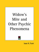 Widow's Mite and Other Psychic Phenomena (1904) by Isaac K. Funk