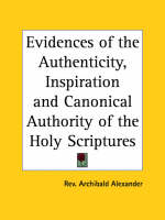 Evidences of the Authenticity, Inspiration and Canonical Authority of the Holy Scriptures (1836) by Archibald Alexander