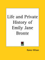 Life and Private History of Emily Jane Bronte (1928) by Romer Wilson