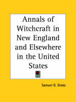 Annals of Witchcraft in New England and Elsewhere in the United States (1869) by Samuel G. Drake