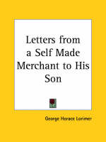 Letters from a Self Made Merchant to His Son (1902) by George Horace Lorimer